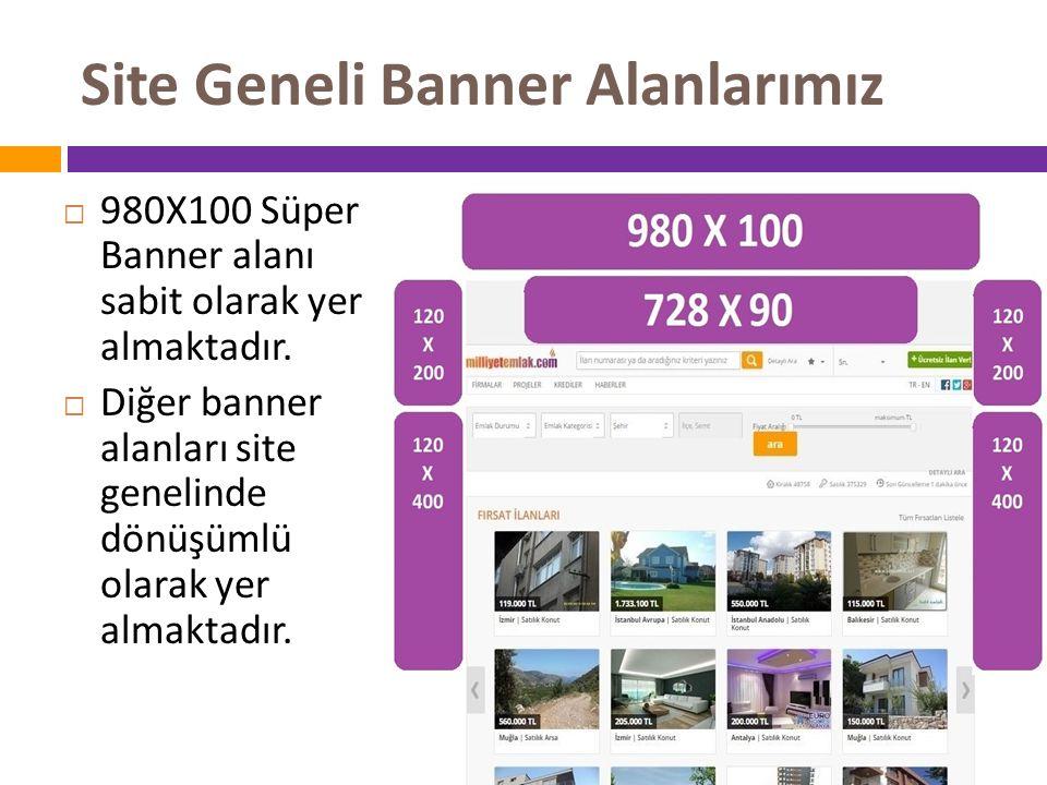 Site Geneli Banner Alanlarımız  980X100 Süper Banner alanı sabit olarak yer almaktadır.  Diğer banner alanları site genelinde dönüşümlü olarak yer a