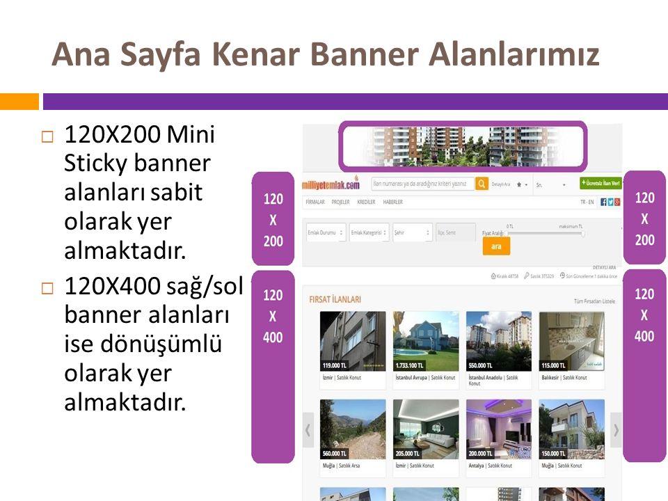 Ana Sayfa Kenar Banner Alanlarımız  120X200 Mini Sticky banner alanları sabit olarak yer almaktadır.  120X400 sağ/sol banner alanları ise dönüşümlü