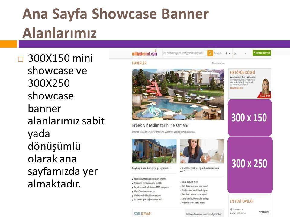 Ana Sayfa Showcase Banner Alanlarımız  300X150 mini showcase ve 300X250 showcase banner alanlarımız sabit yada dönüşümlü olarak ana sayfamızda yer al