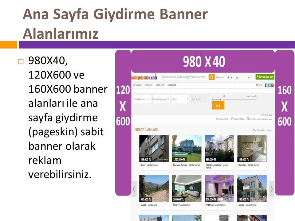 Ana Sayfa Giydirme Banner Alanlarımız  980X40, 120X600 ve 160X600 banner alanları ile ana sayfa giydirme (pageskin) sabit banner olarak reklam verebi