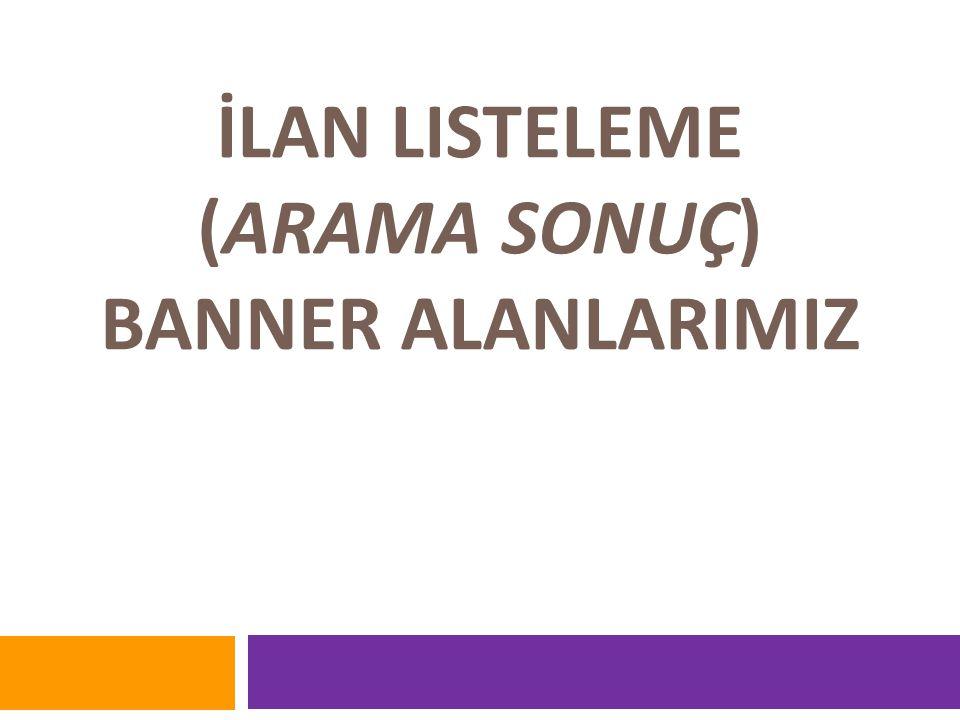 İLAN LISTELEME (ARAMA SONUÇ) BANNER ALANLARIMIZ