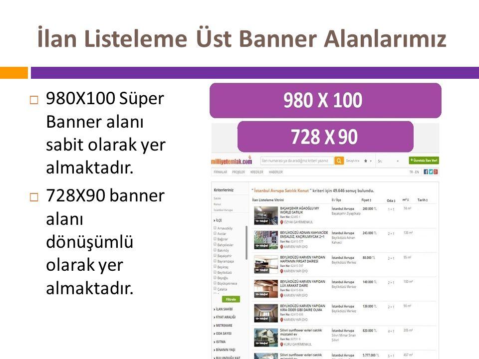 İlan Listeleme Üst Banner Alanlarımız  980X100 Süper Banner alanı sabit olarak yer almaktadır.  728X90 banner alanı dönüşümlü olarak yer almaktadır.
