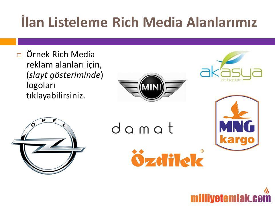 İlan Listeleme Rich Media Alanlarımız  Örnek Rich Media reklam alanları için, (slayt gösteriminde) logoları tıklayabilirsiniz.