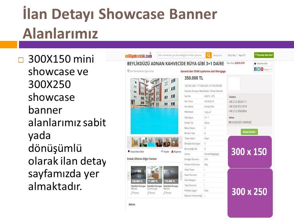 İlan Detayı Showcase Banner Alanlarımız  300X150 mini showcase ve 300X250 showcase banner alanlarımız sabit yada dönüşümlü olarak ilan detay sayfamız