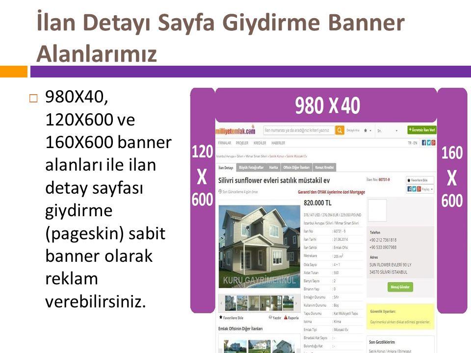 İlan Detayı Sayfa Giydirme Banner Alanlarımız  980X40, 120X600 ve 160X600 banner alanları ile ilan detay sayfası giydirme (pageskin) sabit banner ola