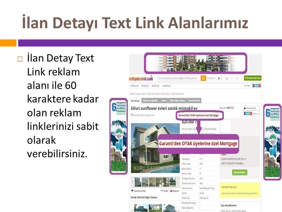 İlan Detayı Text Link Alanlarımız  İlan Detay Text Link reklam alanı ile 60 karaktere kadar olan reklam linklerinizi sabit olarak verebilirsiniz.