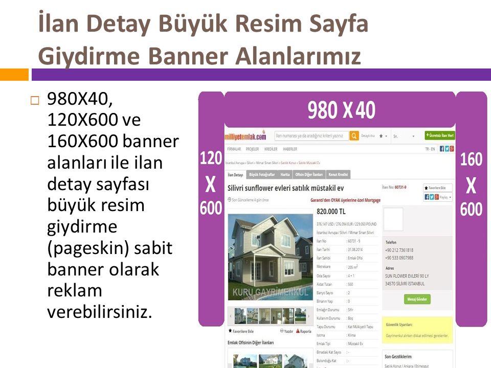 İlan Detay Büyük Resim Sayfa Giydirme Banner Alanlarımız  980X40, 120X600 ve 160X600 banner alanları ile ilan detay sayfası büyük resim giydirme (pag