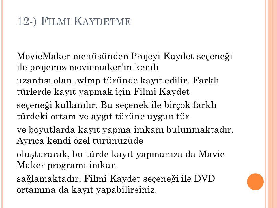 12-) F ILMI K AYDETME MovieMaker menüsünden Projeyi Kaydet seçeneği ile projemiz moviemaker'ın kendi uzantısı olan.wlmp türünde kayıt edilir. Farklı t