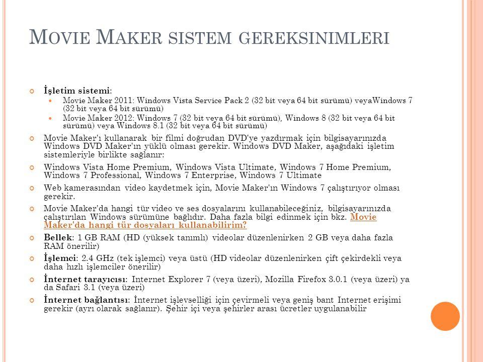 M OVIE M AKER SISTEM GEREKSINIMLERI İşletim sistemi : Movie Maker 2011: Windows Vista Service Pack 2 (32 bit veya 64 bit sürümü) veyaWindows 7 (32 bit