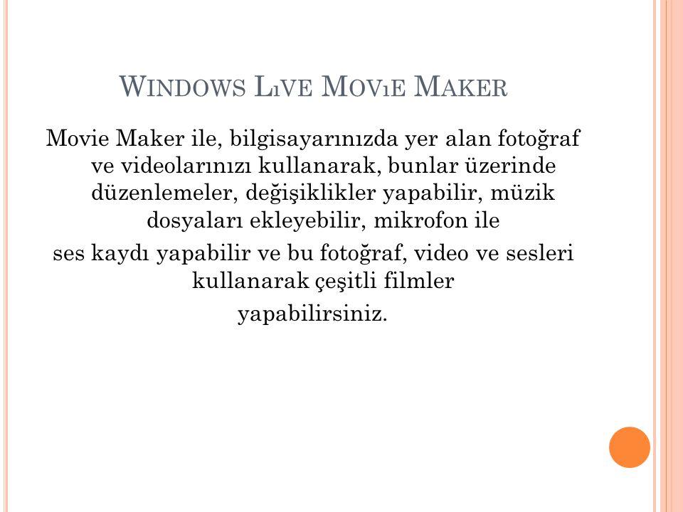 W INDOWS L ıVE M OVıE M AKER Movie Maker ile, bilgisayarınızda yer alan fotoğraf ve videolarınızı kullanarak, bunlar üzerinde düzenlemeler, değişiklik