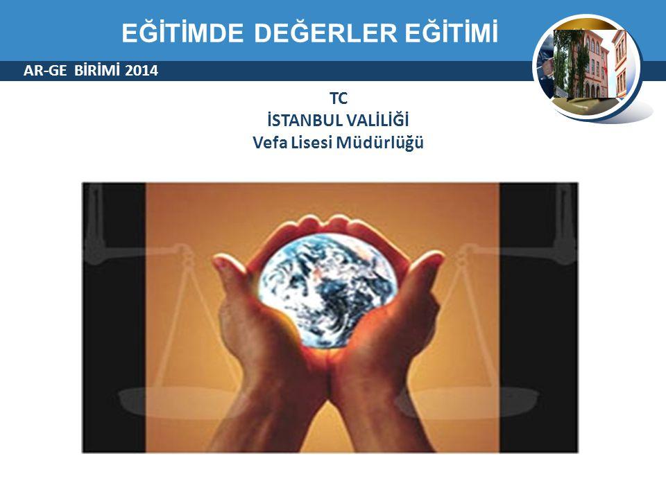 AR-GE BİRİMİ 2014 TC İSTANBUL VALİLİĞİ Vefa Lisesi Müdürlüğü EĞİTİMDE DEĞERLER EĞİTİMİ