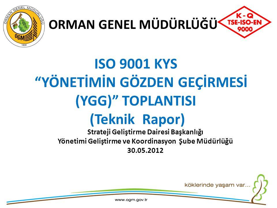 """17 Kasım 2009 ORMAN GENEL MÜDÜRLÜĞÜ ISO 9001 KYS """"YÖNETİMİN GÖZDEN GEÇİRMESİ (YGG)"""" TOPLANTISI (Teknik Rapor) Strateji Geliştirme Dairesi Başkanlığı Y"""