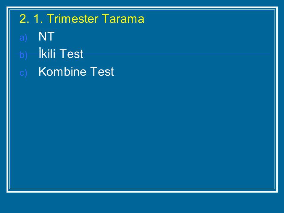 2. 1. Trimester Tarama a) NT b) İkili Test c) Kombine Test