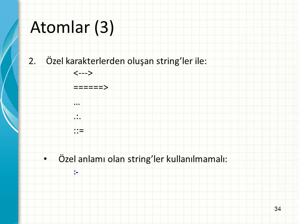 34 2.Özel karakterlerden oluşan string'ler ile: ======> ….:. ::= Özel anlamı olan string'ler kullanılmamalı: :- Atomlar (3)