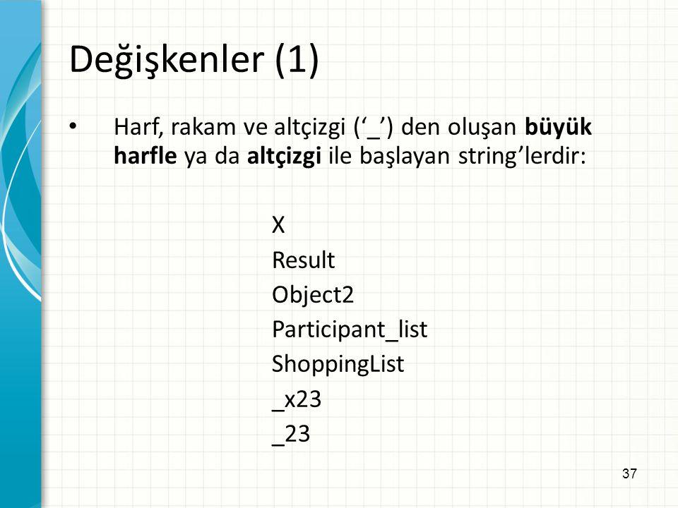 37 Değişkenler (1) Harf, rakam ve altçizgi ('_') den oluşan büyük harfle ya da altçizgi ile başlayan string'lerdir: X Result Object2 Participant_list