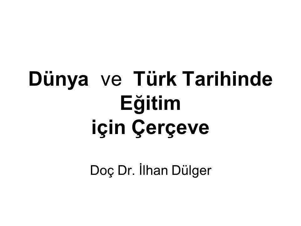 Dünya ve Türk Tarihinde Eğitim için Çerçeve Doç Dr. İlhan Dülger