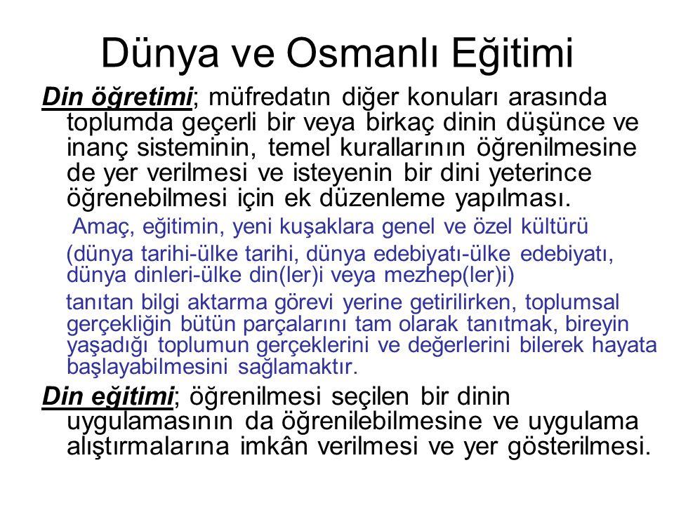 Dünya ve Osmanlı Eğitimi Din öğretimi; müfredatın diğer konuları arasında toplumda geçerli bir veya birkaç dinin düşünce ve inanç sisteminin, temel ku
