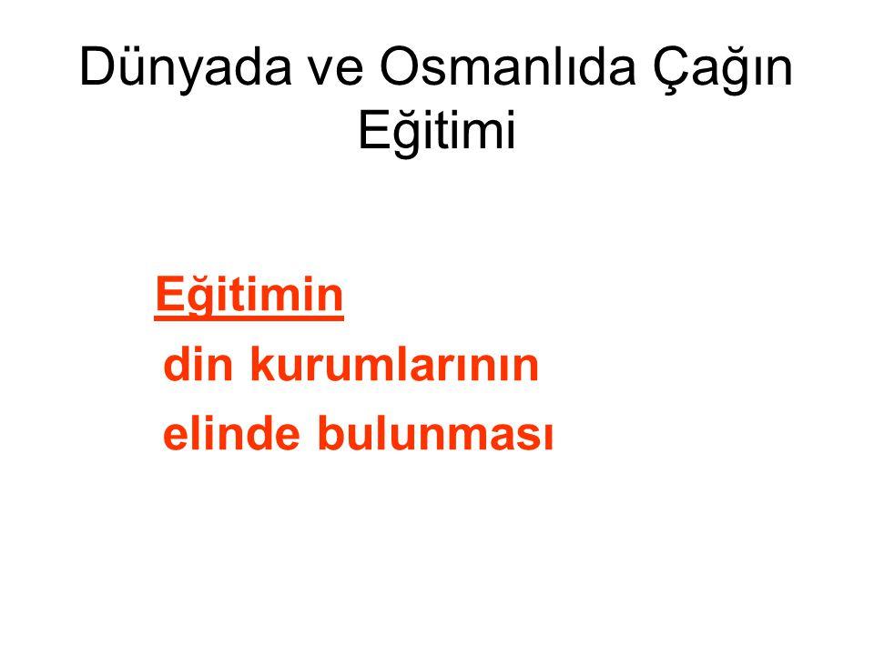 Dünyada ve Osmanlıda Çağın Eğitimi Eğitimin din kurumlarının elinde bulunması
