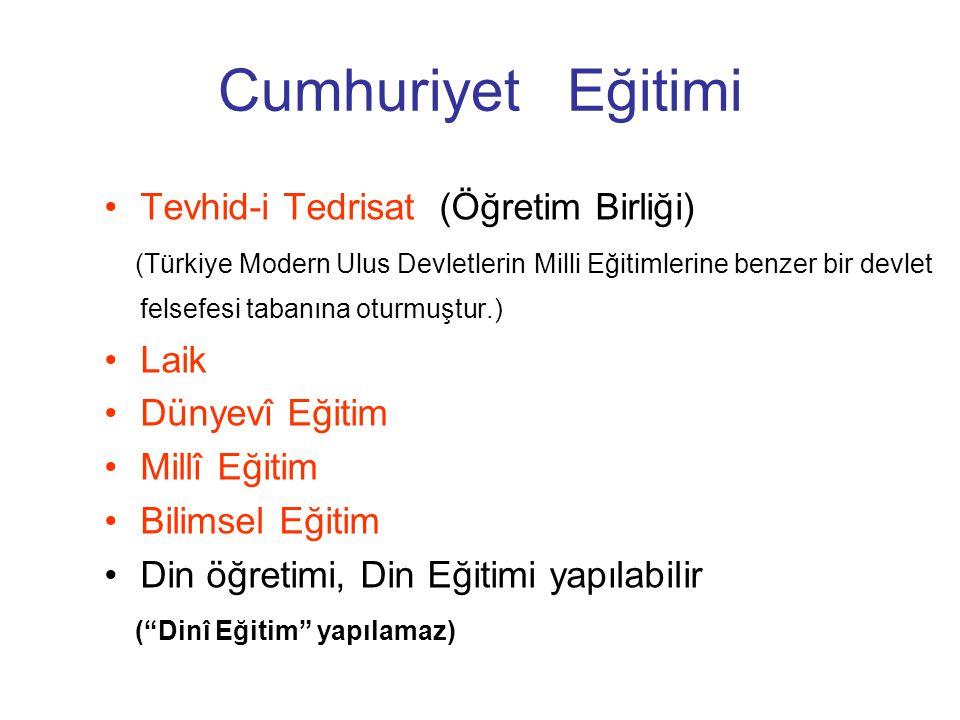Cumhuriyet Eğitimi Tevhid-i Tedrisat (Öğretim Birliği) (Türkiye Modern Ulus Devletlerin Milli Eğitimlerine benzer bir devlet felsefesi tabanına oturmu