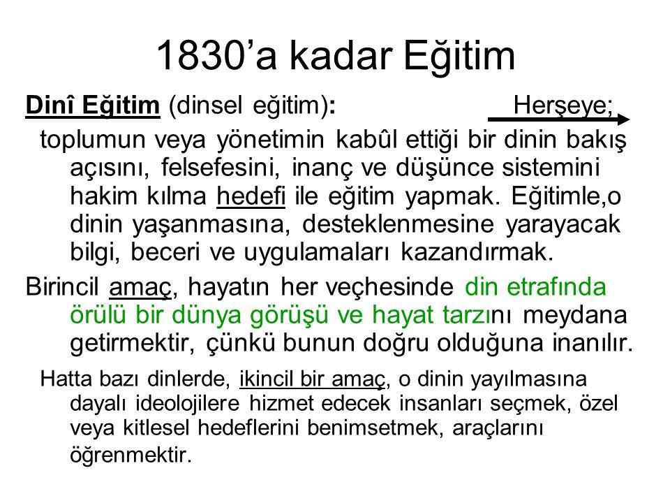 1830'a kadar Eğitim Dinî Eğitim (dinsel eğitim): Herşeye; toplumun veya yönetimin kabûl ettiği bir dinin bakış açısını, felsefesini, inanç ve düşünce