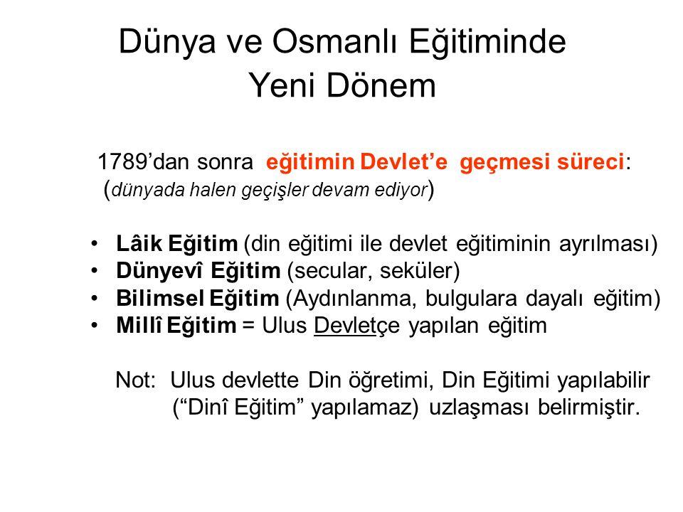 Dünya ve Osmanlı Eğitiminde Yeni Dönem 1789'dan sonra eğitimin Devlet'e geçmesi süreci: ( dünyada halen geçişler devam ediyor ) Lâik Eğitim (din eğiti