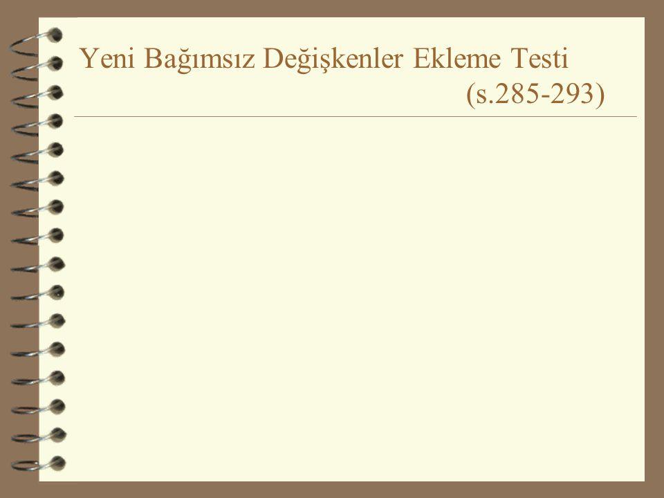 Yeni Bağımsız Değişkenler Ekleme Testi (s.285-293) 1.Aşama H 0 :  4 =  5 = 0H 1 :  i  0 2.Aşama  = ? f 1 =?f 2 =? Y=  1 +  2 X 2 +  3 X 3 + 