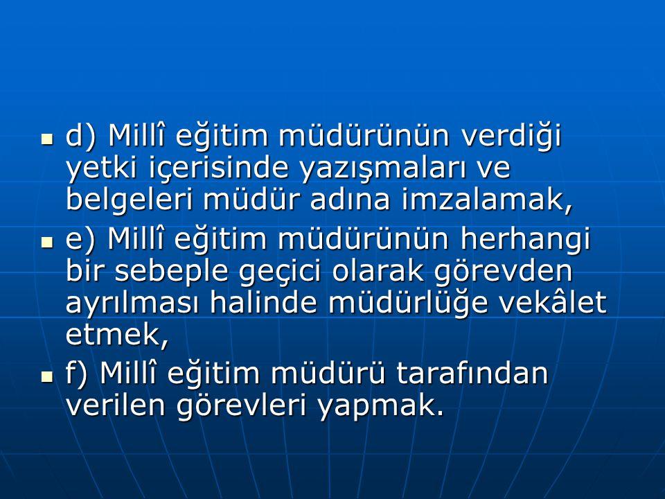 İl ve İlçe Millî Eğitim Şube Müdürlerinin Görevleri Madde 43- İl ve İlçe Millî Eğitim Şube Müdürlerinin görevleri şunlardır.