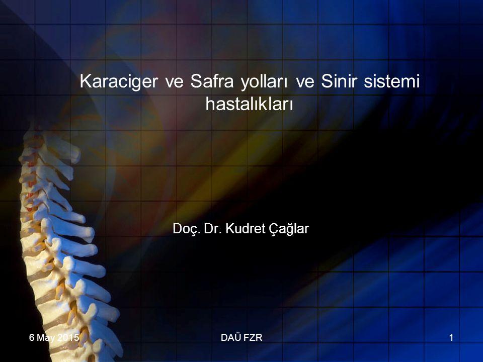 6 May 2015DAÜ FZR1 Karaciger ve Safra yolları ve Sinir sistemi hastalıkları Doç. Dr. Kudret Çağlar