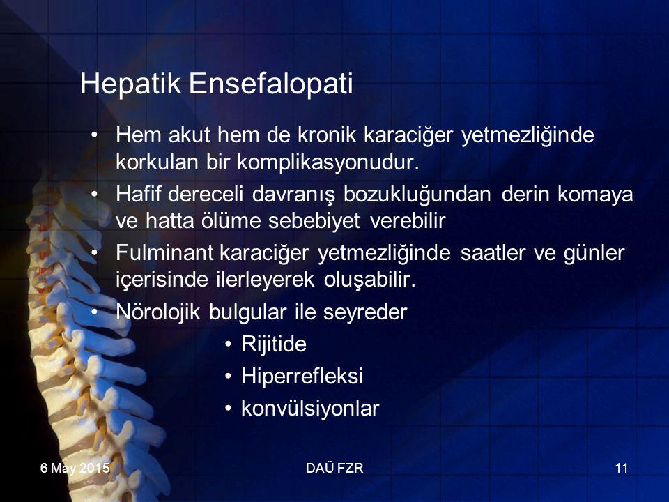 6 May 2015DAÜ FZR11 Hepatik Ensefalopati Hem akut hem de kronik karaciğer yetmezliğinde korkulan bir komplikasyonudur.