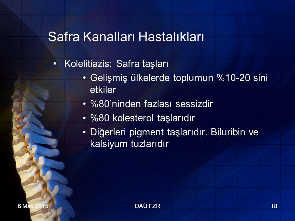 6 May 2015DAÜ FZR18 Safra Kanalları Hastalıkları Kolelitiazis: Safra taşları Gelişmiş ülkelerde toplumun %10-20 sini etkiler %80'ninden fazlası sessizdir %80 kolesterol taşlarıdır Diğerleri pigment taşlarıdır.
