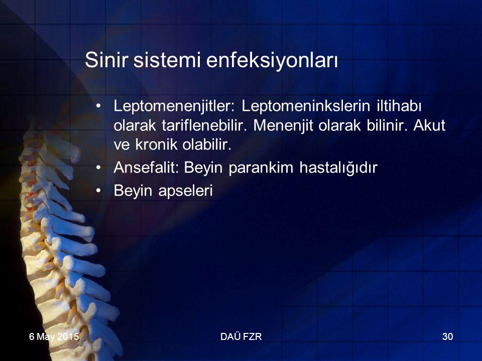 6 May 2015DAÜ FZR30 Sinir sistemi enfeksiyonları Leptomenenjitler: Leptomeninkslerin iltihabı olarak tariflenebilir.