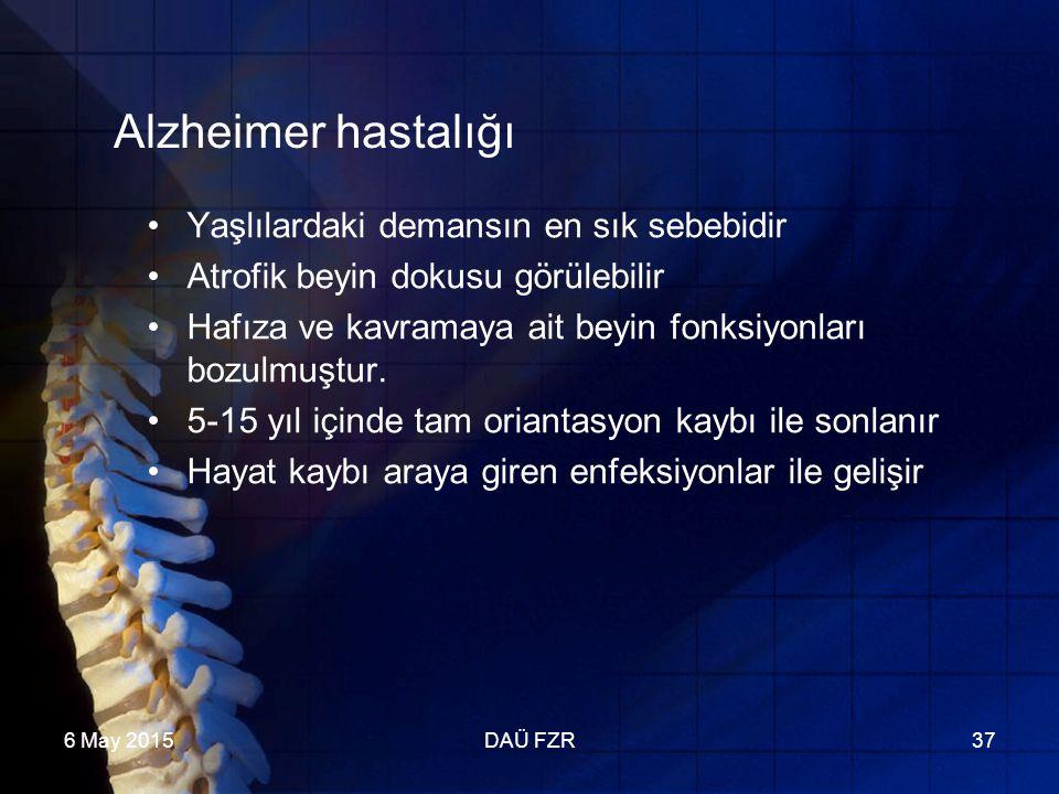 6 May 2015DAÜ FZR37 Alzheimer hastalığı Yaşlılardaki demansın en sık sebebidir Atrofik beyin dokusu görülebilir Hafıza ve kavramaya ait beyin fonksiyonları bozulmuştur.