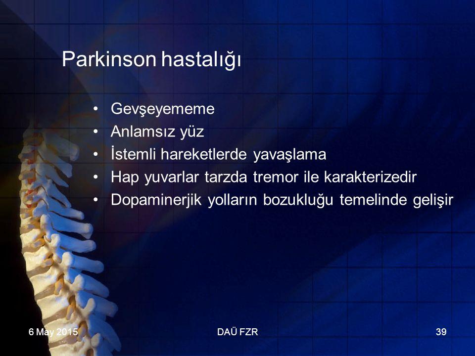 6 May 2015DAÜ FZR39 Parkinson hastalığı Gevşeyememe Anlamsız yüz İstemli hareketlerde yavaşlama Hap yuvarlar tarzda tremor ile karakterizedir Dopaminerjik yolların bozukluğu temelinde gelişir