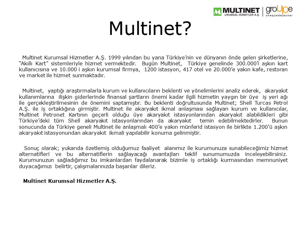 """Multinet Kurumsal Hizmetler A.Ş. 1999 yılından bu yana Türkiye'nin ve dünyanın önde gelen şirketlerine, """"Akıllı Kart"""" sistemleriyle hizmet vermektedir"""