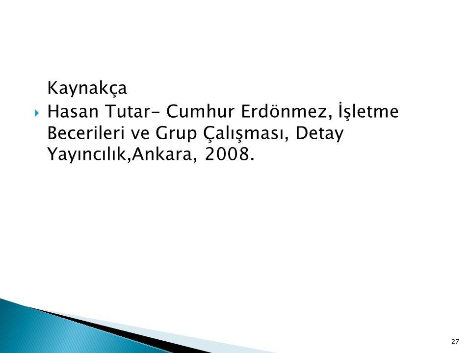 27 Kaynakça  Hasan Tutar- Cumhur Erdönmez, İşletme Becerileri ve Grup Çalışması, Detay Yayıncılık,Ankara, 2008. 27