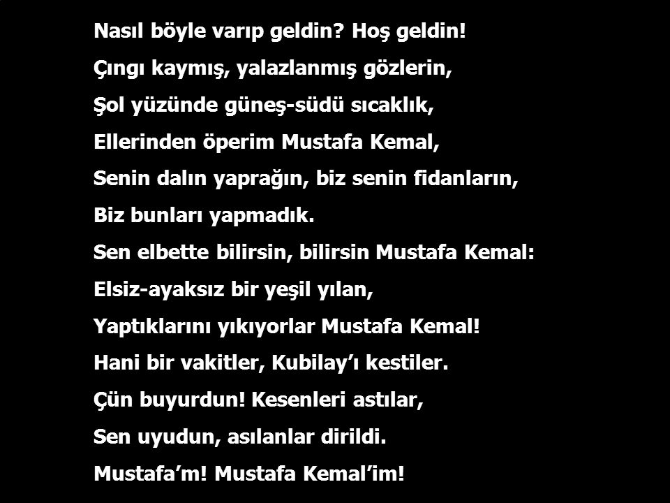 """Diz dövdüm: Gözlerim şavkı gitti Sakarya'nın suyuna. Sakarya'nın suları namım söyleşir. Hemşerim Sakarya! Öksüz Sakarya! Ankara'dan uçan kuşlar,- """"Kem"""