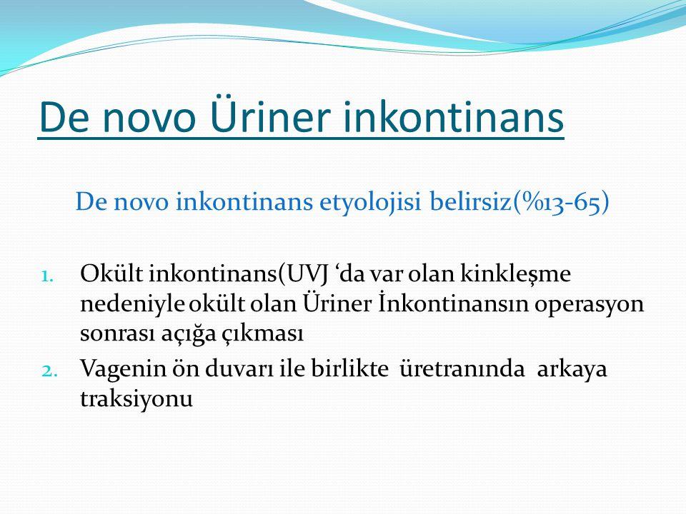 De novo Üriner inkontinans De novo inkontinans etyolojisi belirsiz(%13-65) 1. Okült inkontinans(UVJ 'da var olan kinkleşme nedeniyle okült olan Üriner