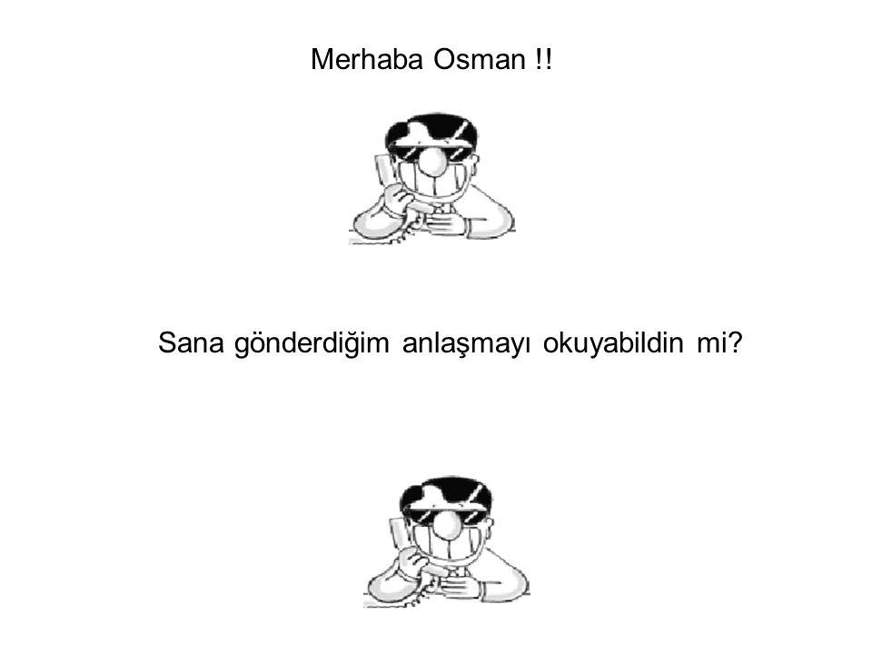 Merhaba Osman !! Sana gönderdiğim anlaşmayı okuyabildin mi?