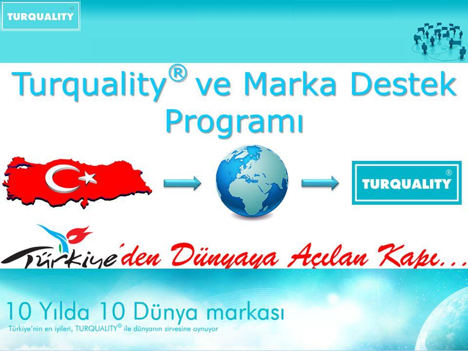 Turquality ® Programı Dünyanın İlk ve Tek Devlet Destekli Marka Geliştirme Programıdır.