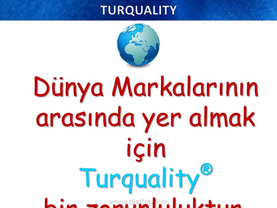 Dünya Markalarının arasında yer almak için Turquality ® bir zorunluluktur.