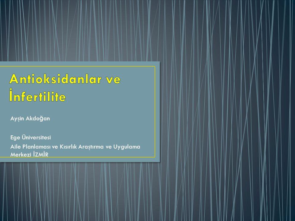 Ayşin Akdo ğ an Ege Üniversitesi Aile Planlaması ve Kısırlık Araştırma ve Uygulama Merkezi İ ZM İ R