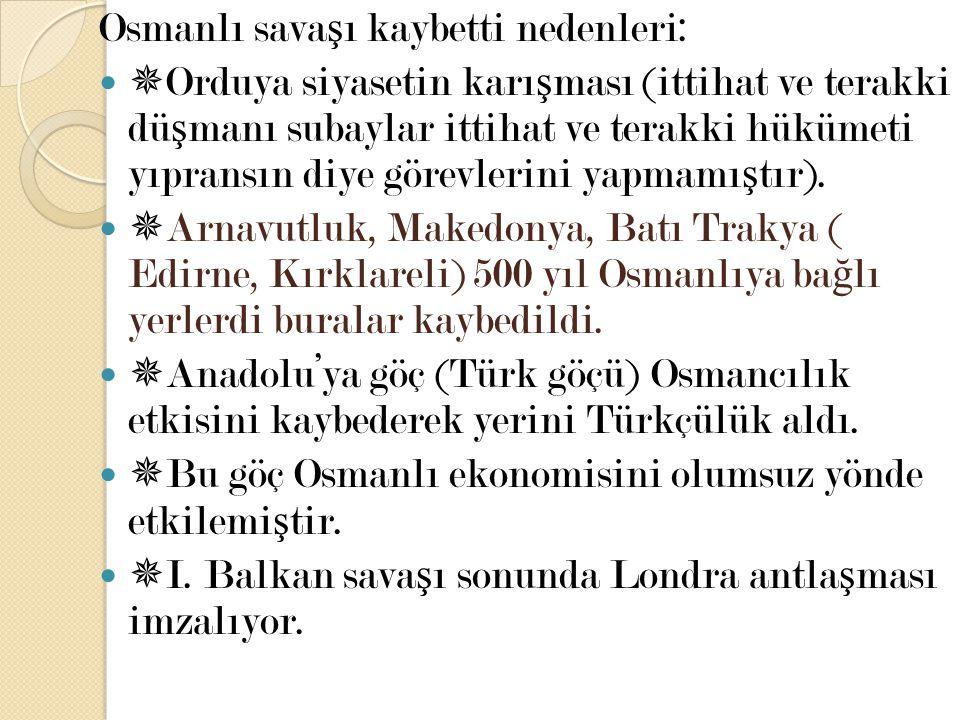 Osmanlı sava ş ı kaybetti nedenleri:  Orduya siyasetin karı ş ması (ittihat ve terakki dü ş manı subaylar ittihat ve terakki hükümeti yıpransın diye