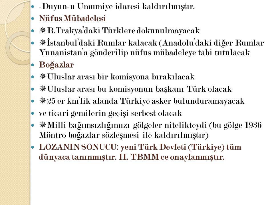 -Duyun-u Umumiye idaresi kaldırılmı ş tır. Nüfus Mübadelesi  B.Trakya'daki Türklere dokunulmayacak  İ stanbul'daki Rumlar kalacak (Anadolu'daki di ğ