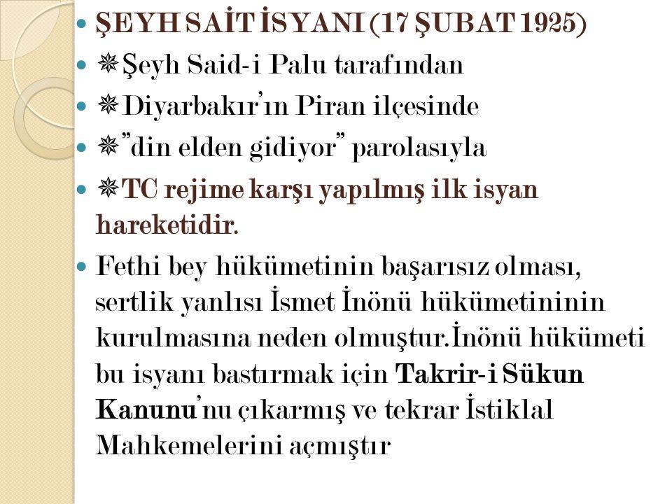 """Ş EYH SA İ T İ SYANI (17 Ş UBAT 1925)  Ş eyh Said-i Palu tarafından  Diyarbakır'ın Piran ilçesinde  """"din elden gidiyor"""" parolasıyla  TC rejime kar"""