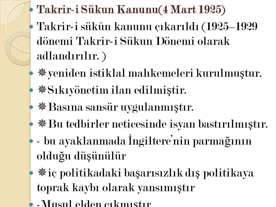 Takrir-i Sükun Kanunu(4 Mart 1925) Takrir-i sükûn kanunu çıkarıldı (1925–1929 dönemi Takrir-i Sükun Dönemi olarak adlandırılır. )  yeniden istiklal m