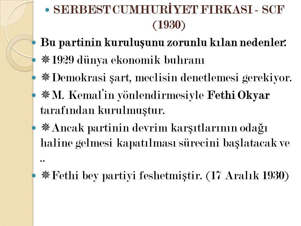 SERBEST CUMHUR İ YET FIRKASI - SCF (1930) Bu partinin kurulu ş unu zorunlu kılan nedenler:  1929 dünya ekonomik buhranı  Demokrasi ş art, meclisin d