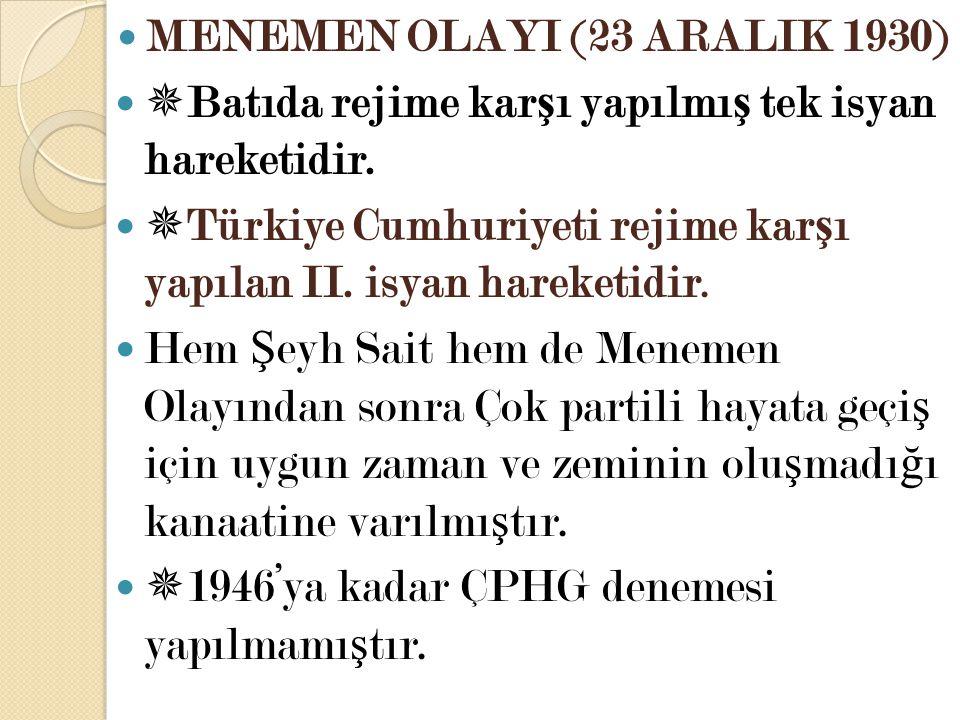 MENEMEN OLAYI (23 ARALIK 1930)  Batıda rejime kar ş ı yapılmı ş tek isyan hareketidir.  Türkiye Cumhuriyeti rejime kar ş ı yapılan II. isyan hareket
