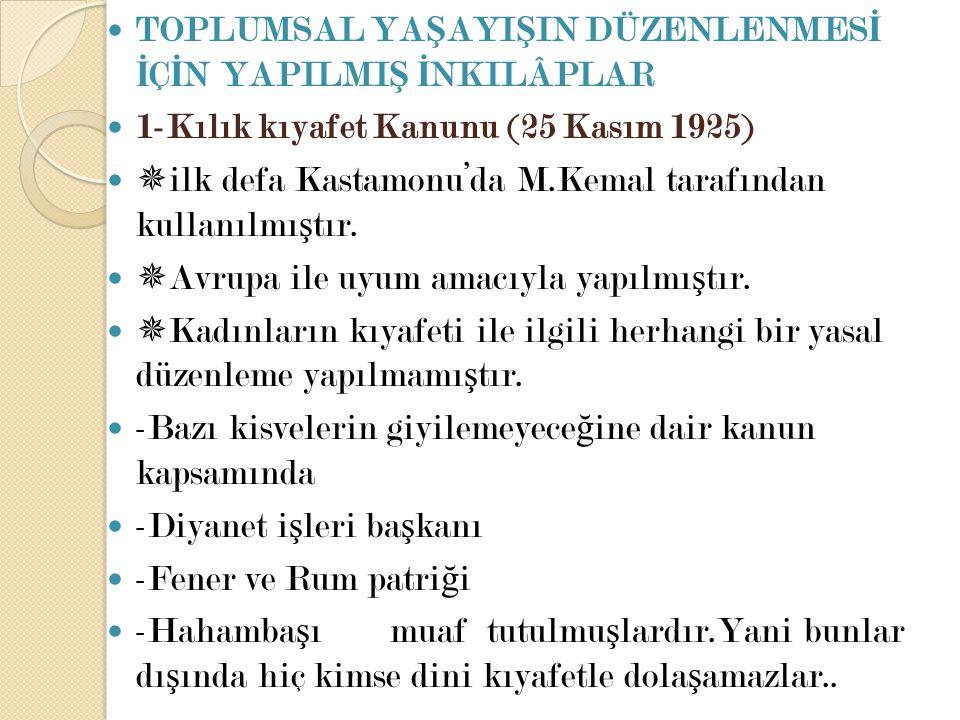 TOPLUMSAL YA Ş AYI Ş IN DÜZENLENMES İ İ Ç İ N YAPILMI Ş İ NKILÂPLAR 1-Kılık kıyafet Kanunu (25 Kasım 1925)  ilk defa Kastamonu'da M.Kemal tarafından