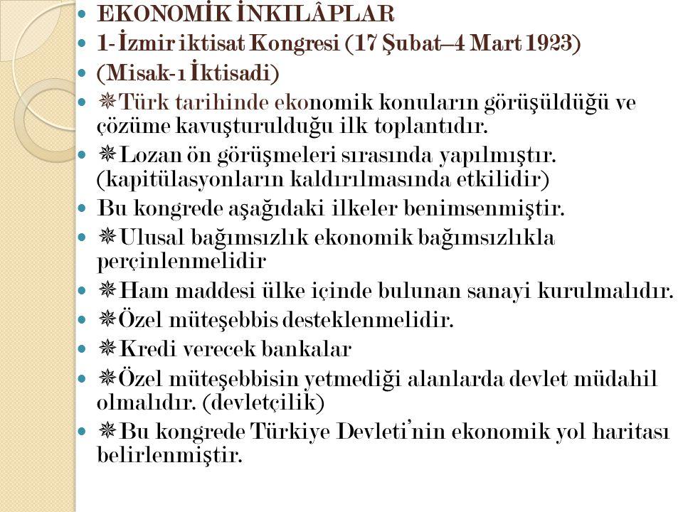 EKONOM İ K İ NKILÂPLAR 1- İ zmir iktisat Kongresi (17 Ş ubat–4 Mart 1923) (Misak-ı İ ktisadi)  Türk tarihinde ekonomik konuların görü ş üldü ğ ü ve ç