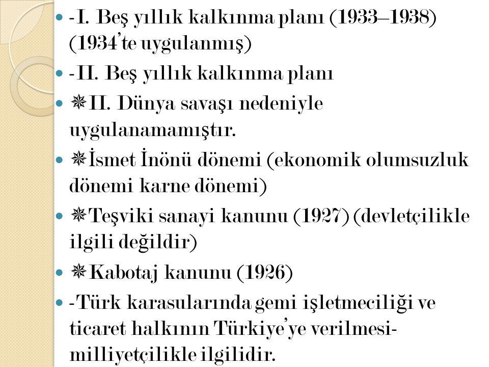 -I. Be ş yıllık kalkınma planı (1933–1938) (1934'te uygulanmı ş ) -II. Be ş yıllık kalkınma planı  II. Dünya sava ş ı nedeniyle uygulanamamı ş tır. 